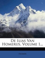 de Ilias Van Homerus, Volume 1...