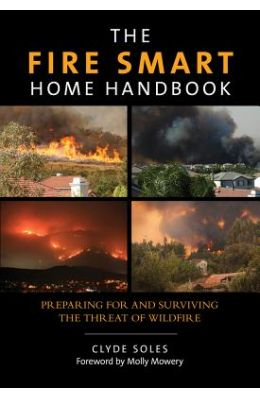 The Fire Smart Home Handbook: Preparing for and Surviving the Threat of Wildfire