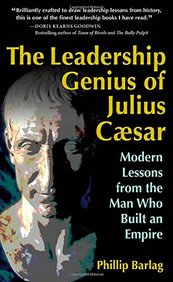 Leadership Genius Of Julius Caesar : Modern Lessons From The Man Who Built An Empire