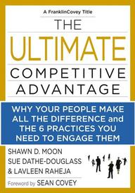 Ultimate Competitive Advantage : Why Your People   Make All The Difference & The 6 Practices You