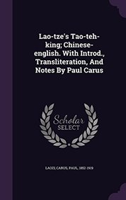 Lao-tze's Tao-teh-king; Chinese-english. With Introd., Transliteration, And Notes By Paul Carus