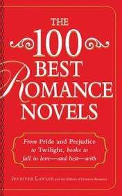 The 100 Best Romance Novels: From Pride and Prejudice to Forever and a Day, Books to Fall in Love - and Lust - With