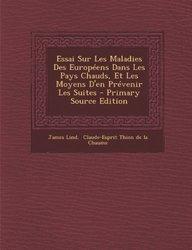 Essai Sur Les Maladies Des Européens Dans Les Pays Chauds, Et Les Moyens D'en Prévenir Les Suites - Primary Source Edition (French Edition)