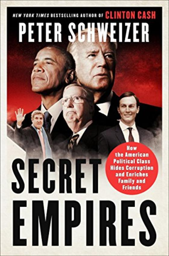 Secret Empires : How The American Political Class Hides Corruption &  Enriches Family &  Friends
