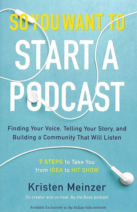 So You Want To Start A Podcast : Finding Your Voice Telling Your Story And Building A Community That