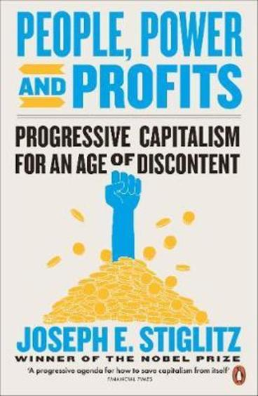 People Power & Profits : Progressive Capitalism For An Age Of Discontent
