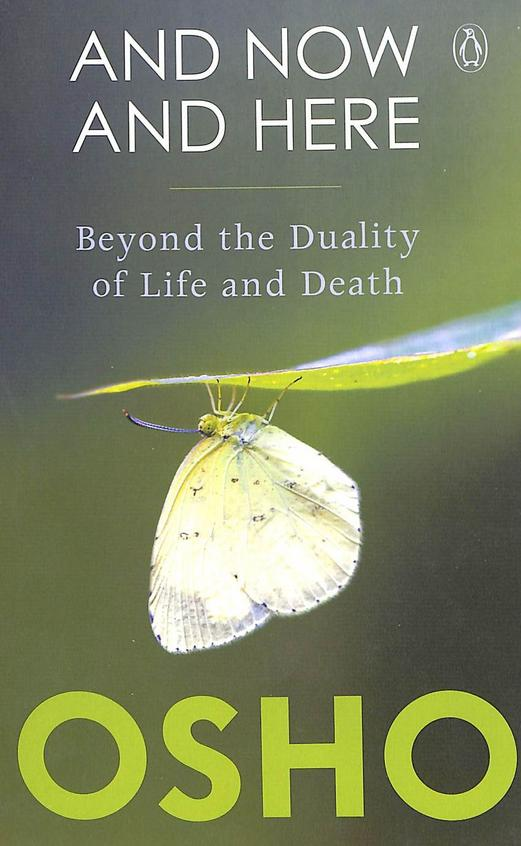 And Now & Here : Beyond The Duality Of Life & Death