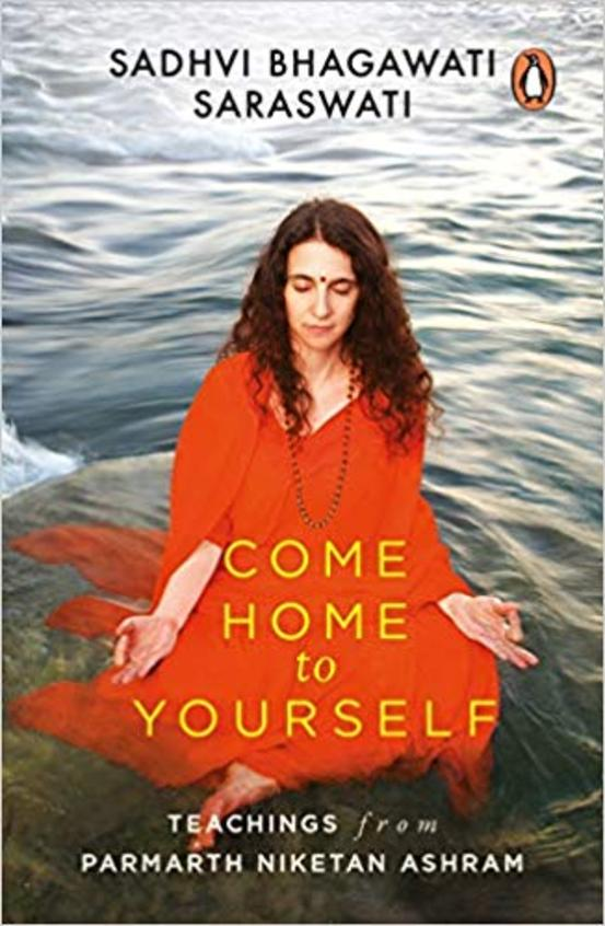 Come Home To Yourself : Teachings From Parmarth Niketan Ashram