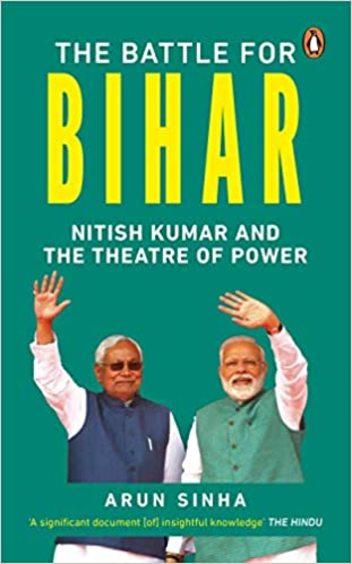 Battle For Bihar : Nitish Kumar & The Theatre Of Power