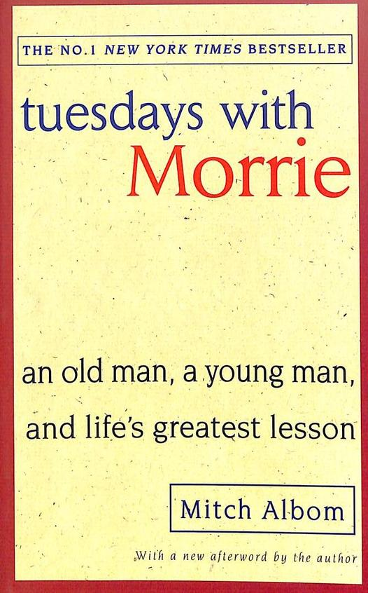Tuesdays With Morrie : An Old Man A Young Man And Life'S Greatest Lesson