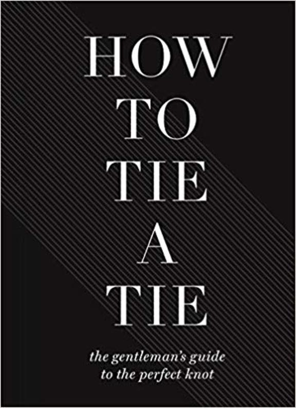 How to Tie a Tie: The Gentlemans Guide to the Perfect Knot