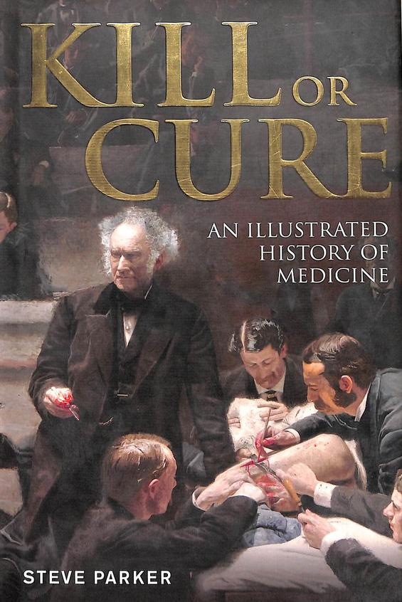 Kill Or Cure : An Illustrated History Of Medicine