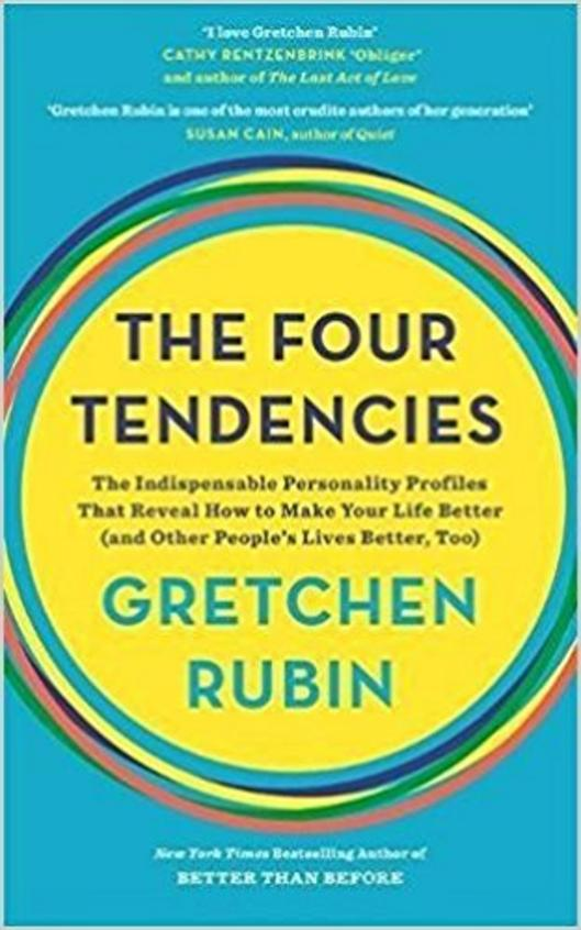 Four Tendencies : The Indispensable Presonality Profiles That Revel How To Make Your Life Better
