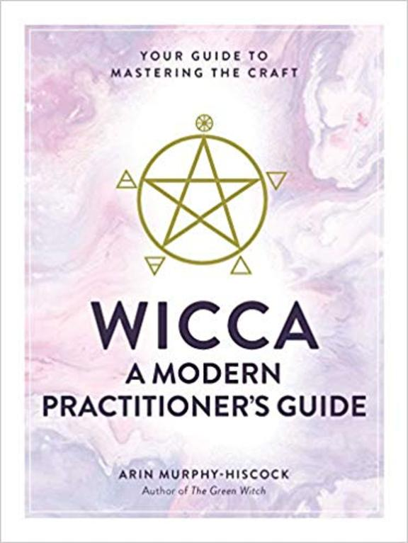Wicca: A Modern Practitioners Guide: Your Guide to Mastering the Craft