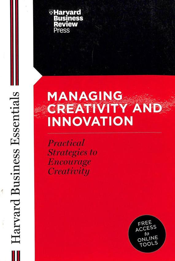 Harvard Business Essentials - Managing Creativity & Innovation