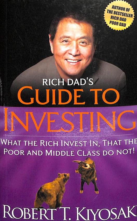 Rich Dads Guide To Investing : What The Rich Invest In That The Poor & Middle Class Do Not