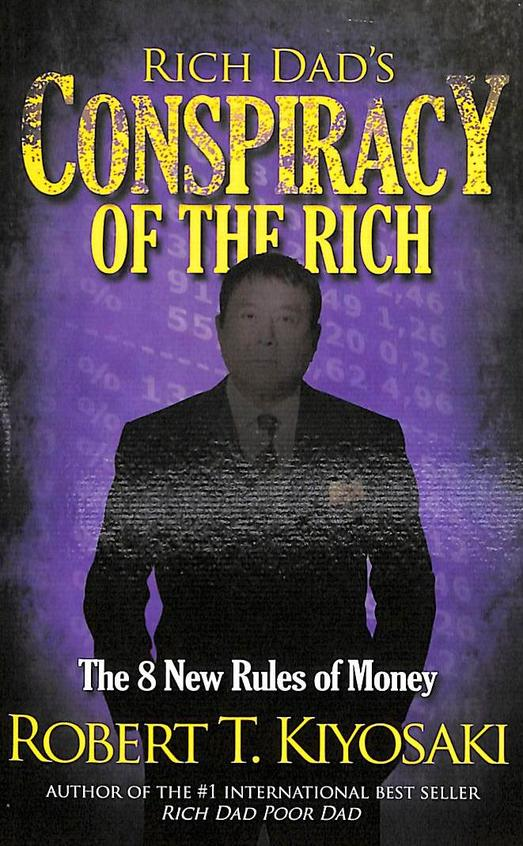 Rich Dads Conspiracy Of The Rich : 8 New Rules Of Money