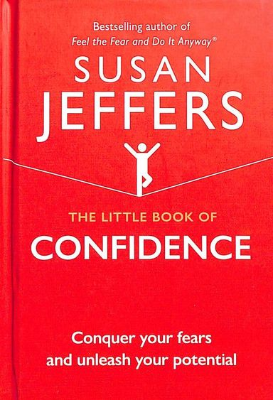 Little Book Of Confidence : Conquer Your Fears And Unleash Your Potential