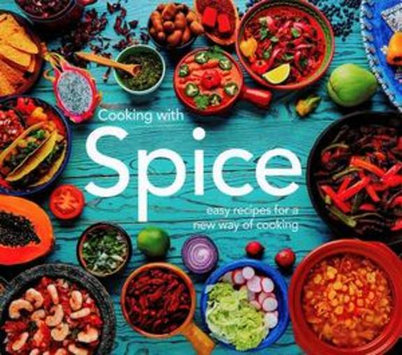 Cooking With Spice Easy Recipes For A New Way Of Cooking