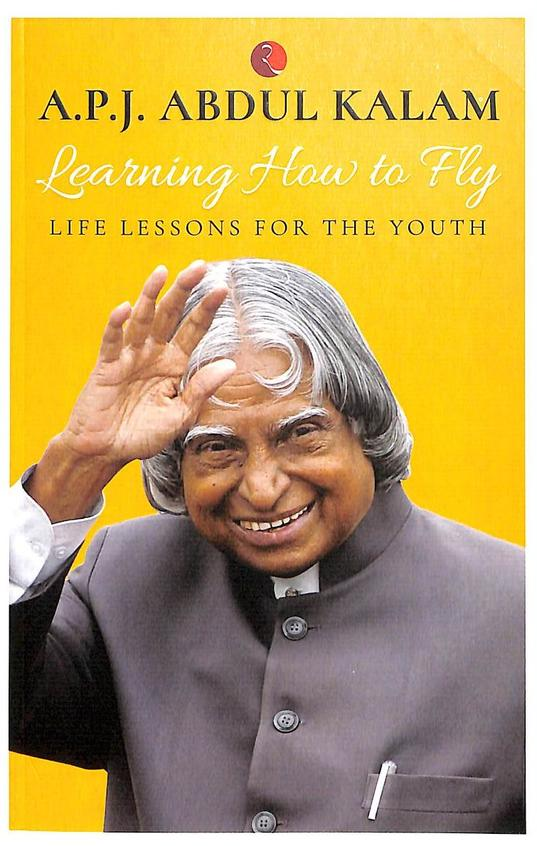 Apj Abdul Kalam : Learning How To Fly Life Lessons For The Youth