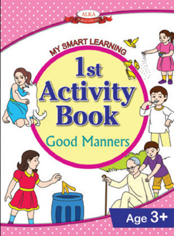Smart Learning For Kids : 1st Activity Book Good Manners Age 3+