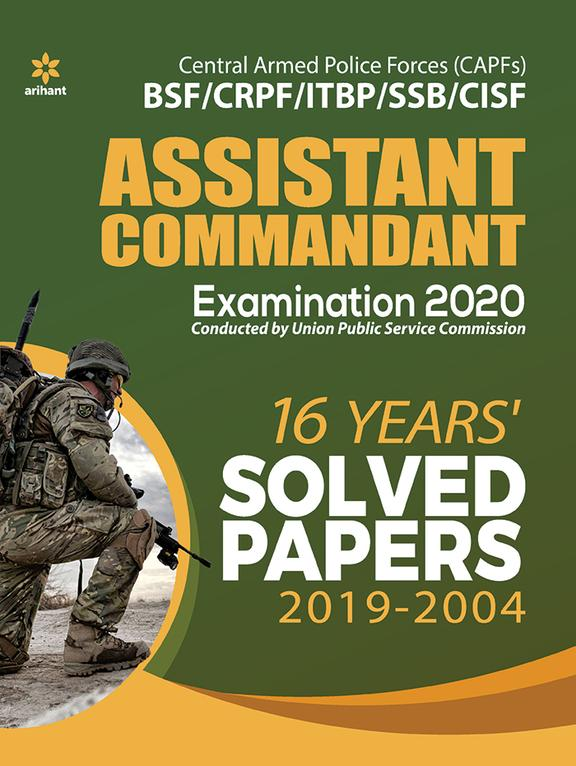 Assistant Commandant Examination 2020 Bsf/Crpf/Itbp/Ssb/Cisf 16 Years Solved Papers 2019-2004 :