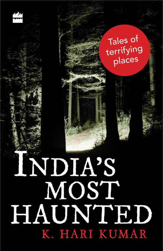 Indias Most Haunted : Tales Of Terrifying Places