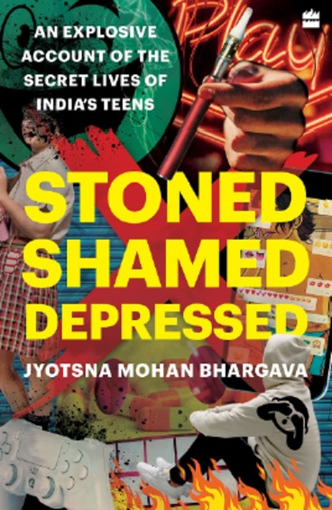 Stoned Shamed Depressed : An Explosive Account Of The Secret Lives Of Indias Teens