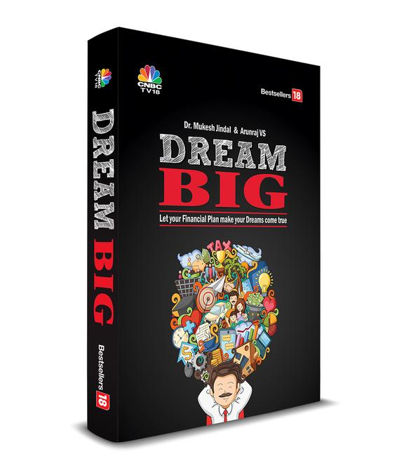 Dream Big : Let Your Financial Plan Make Your Dream Come True: Let Your Financial Plans Make Your