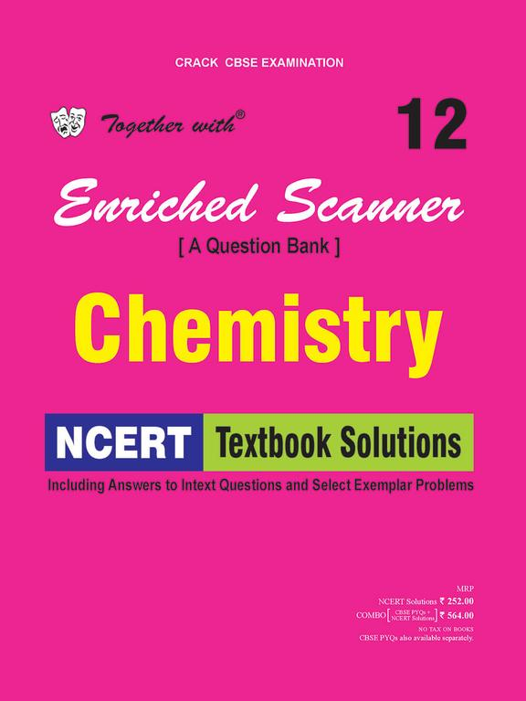 Together With Enriched Scanner Chemistry Class 12 A Question Bank : Cbse