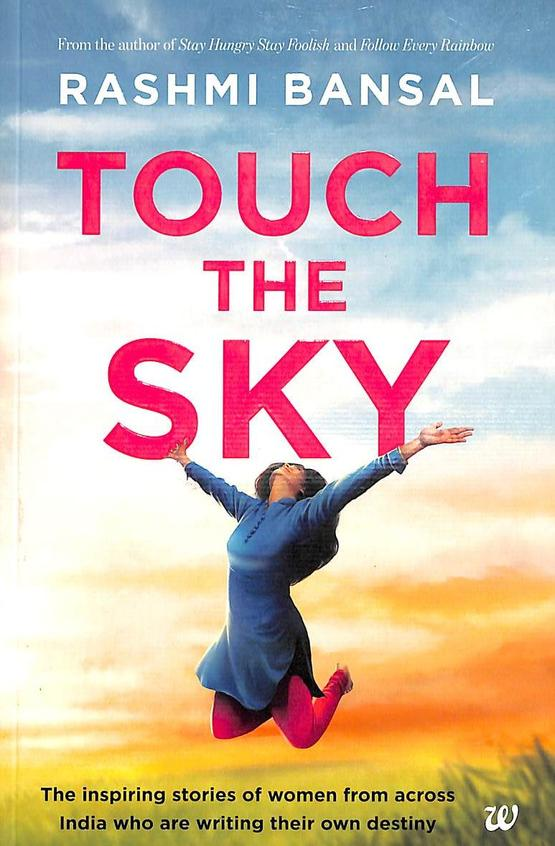 Touch The Sky The Inspiring Stories Of Women From Across India Who Are Writing Their Own Destiny