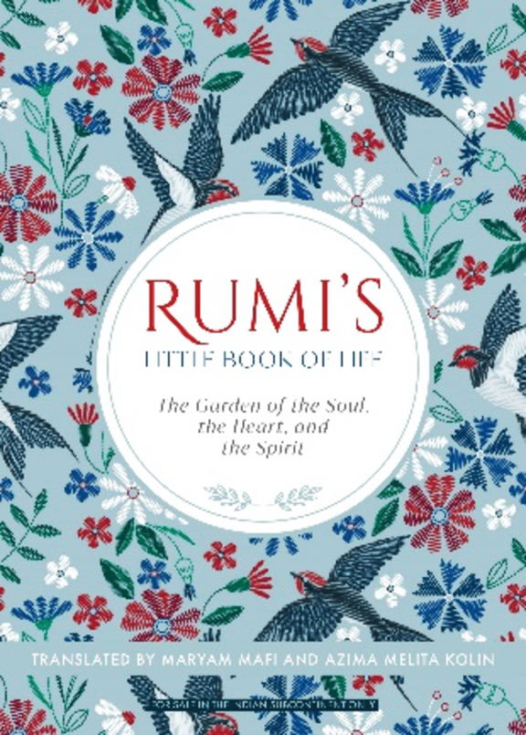Rumi'S Little Book Of Life : The Garden Of The Soul The Heart And The Spirit